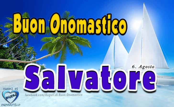 Buon Onomastico Salvatore, 6 agosto (Immagini) - Auguri di Buon Onomastico Salvatore per il tuo onomastico, 6 agosto