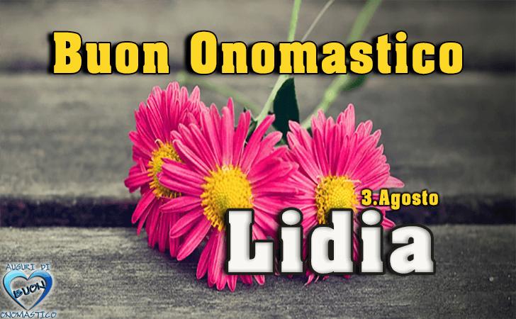 Buon Onomastico Lidia, 3 agosto - Tanti Auguri - Onomastico del nome Lidia 3 agosto