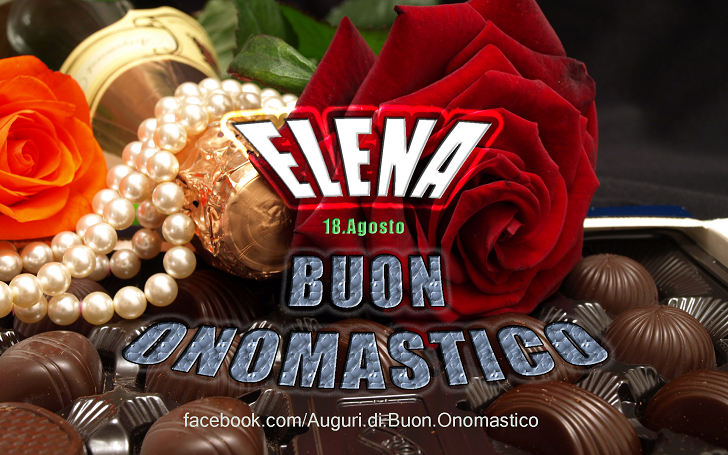 Buon Onomastico Elena! - Buon Onomastico Elena!