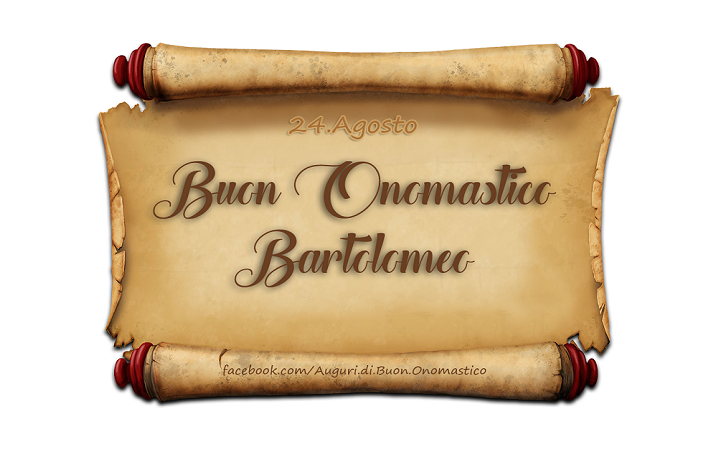 Buon Onomastico Bartolomeo - Buon Onomastico Bartolomeo
