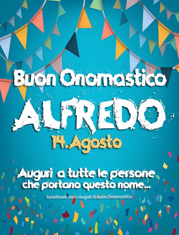 Buon Onomastico ALFREDO (14.Agosto) - Buon Onomastico ALFREDO (14.Agosto) Auguri a tutte le persone che portano questo nome... 🎉🎉🎉