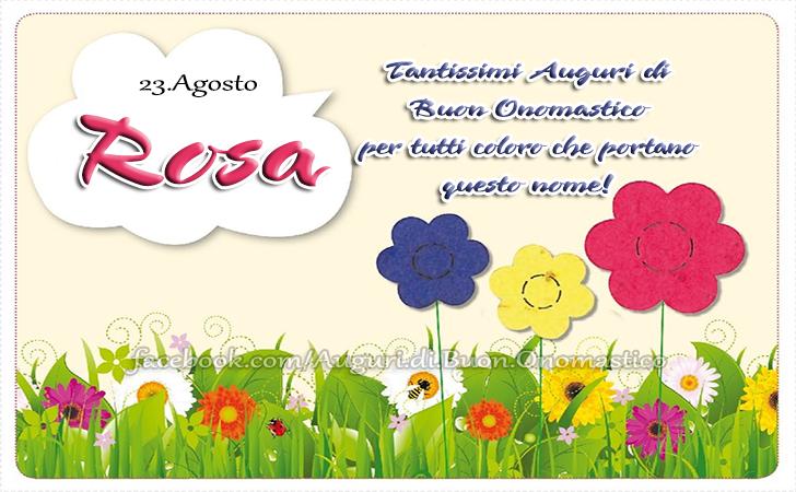 Buon Onomastico Rosa (23 Agosto)  - Tantissimi Auguri di Buon Onomastico per tutti coloro che portano questo nome ROSA!
