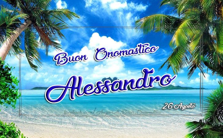 Onomastico Alessandro (26.Agosto) - Buon Onomastico Alessandro (26.Agosto) - AUGURI