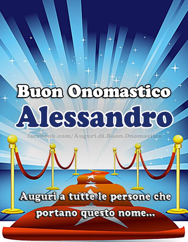 Buon Onomastico Alessandro - Buon Onomastico Alessandro - Auguri a tutte le persone che portano questo nome...