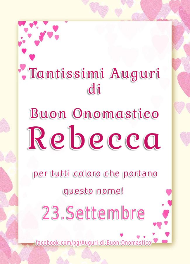 Tantissimi Auguri di Buon Onomastico Rebecca  (23.Settembre)  - Tantissimi Auguri di Buon Onomastico Rebecca  (23.Settembre) per tutti coloro che portano questo nome!