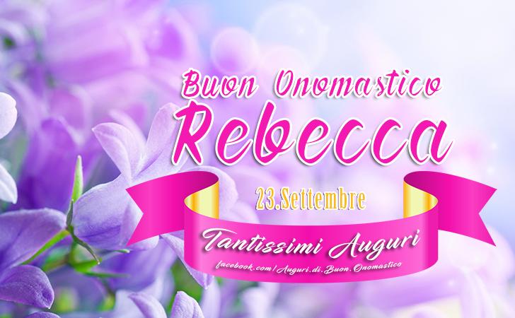 Buon Onomastico Rebecca (23 settembre)