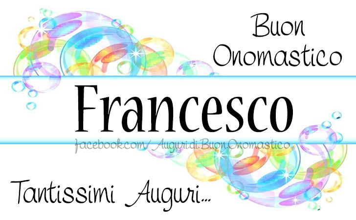 Buon Onomastico Francesco - Auguri di Buon Onomastico Francesco - Onomastico del nome Francesco