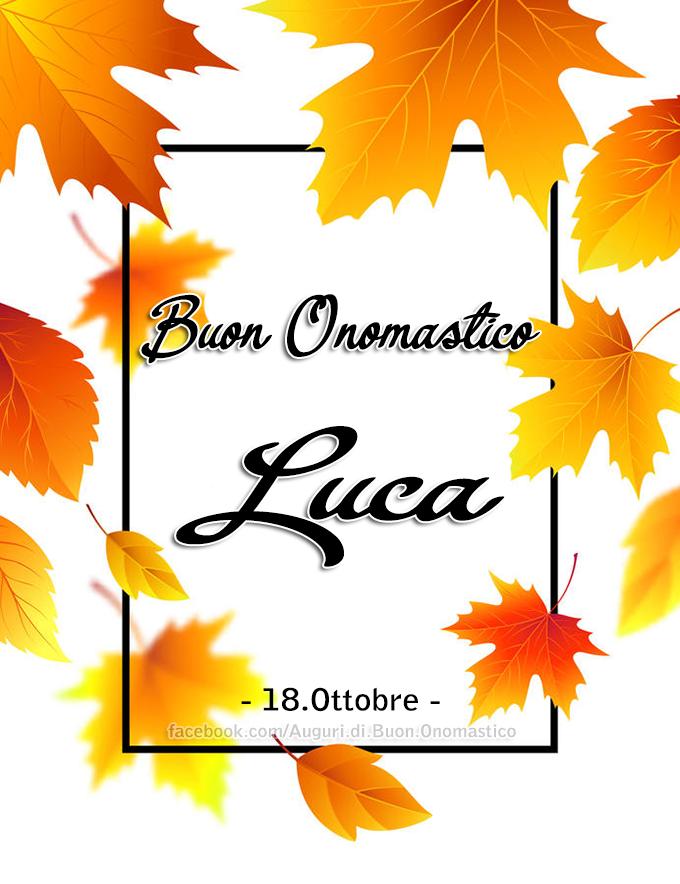 Buon Onomastico Luca (18.Ottobre) -  Buon Onomastico Luca - Onomastico del nome Luca 18.Ottobre