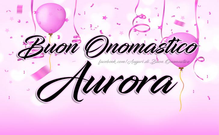 Buon Onomastico Aurora - Buon Onomastico Aurora - Onomastico del nome Aurora