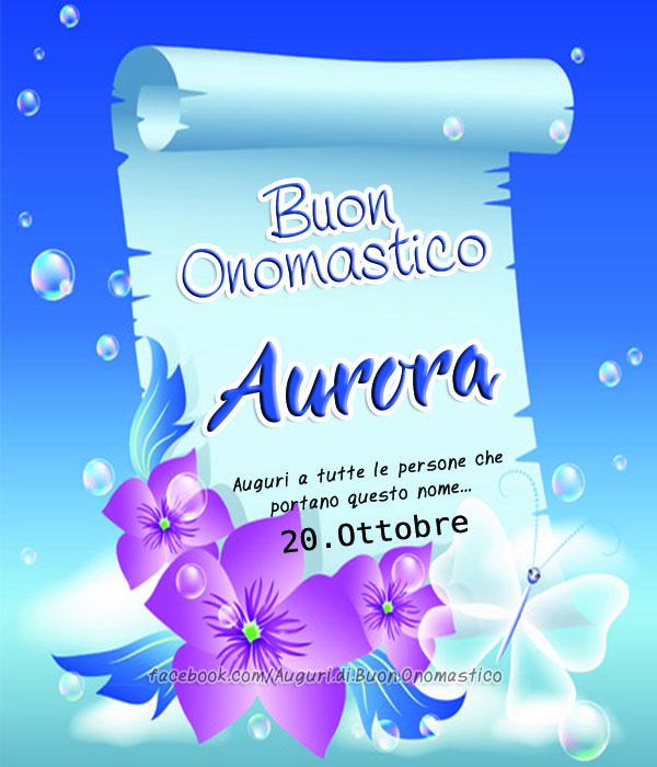 Buon Onomastico Aurora (20.Ottobre)  - Buon Onomastico Aurora - Auguri a tutte le persone che portano questo nome...  20.Ottobre