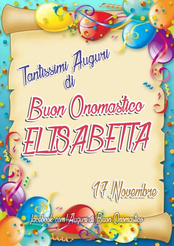 Buon Onomastico ELISABETTA (17.Novembre) - Tantissimi Auguri  di Buon Onomastico ELISABETTA (17.Novembre)