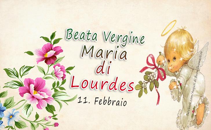 Beata Vergine Maria di Lourdes (11. Febbraio) - Beata Vergine Maria di Lourdes (11. Febbraio)