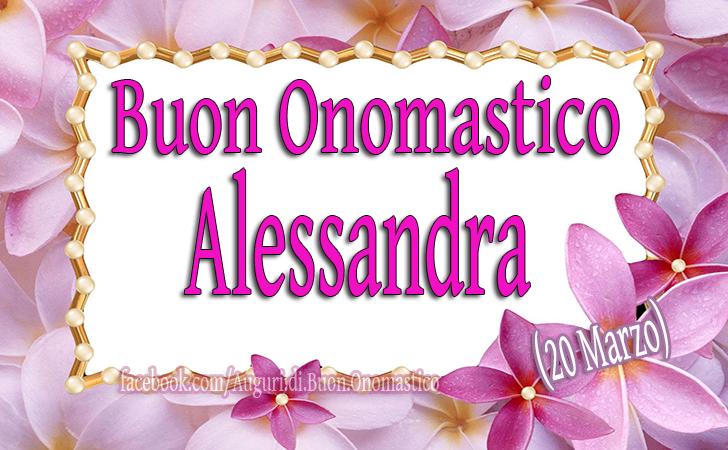 Buon Onomastico Alessandra (20 Marzo) - Buon Onomastico Alessandra (20 Marzo)