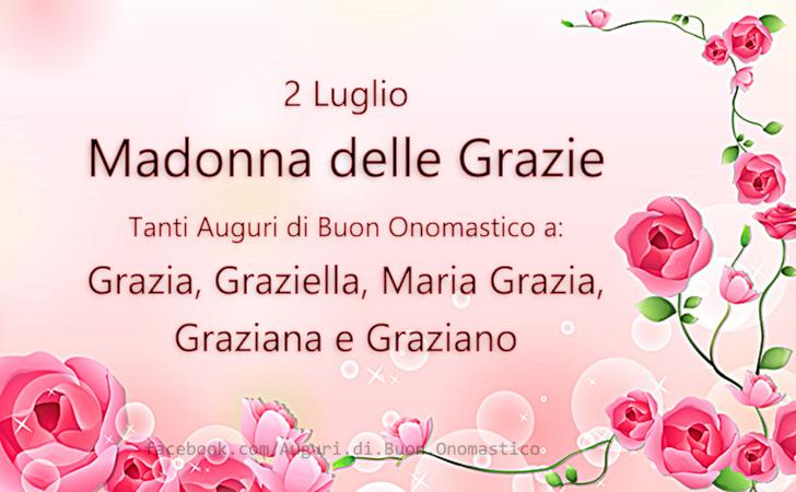 Madonna delle Grazie (2 Luglio) - Tanti Auguri di Buon Onomastico a: Grazia, Graziella, Maria Grazia, Graziana e Graziano