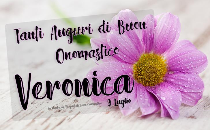 Onomastico Veronica (9 Luglio) - Tanti Auguri di Buon Onomastico Veronica (9 Luglio)