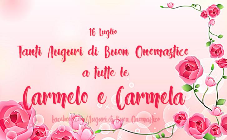 Buon Onomastico a tutte le Carmelo e Carmela (16 Luglio) - Tanti Auguri di Buon Onomastico a tutte le Carmelo e Carmela (16 Luglio)