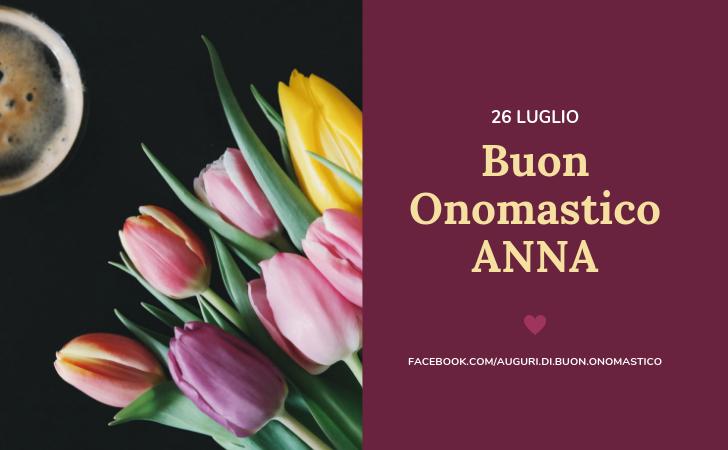 Onomastico del nome Anna (26 Luglio) - Tanti Auguri di Buon Onomastico Anna