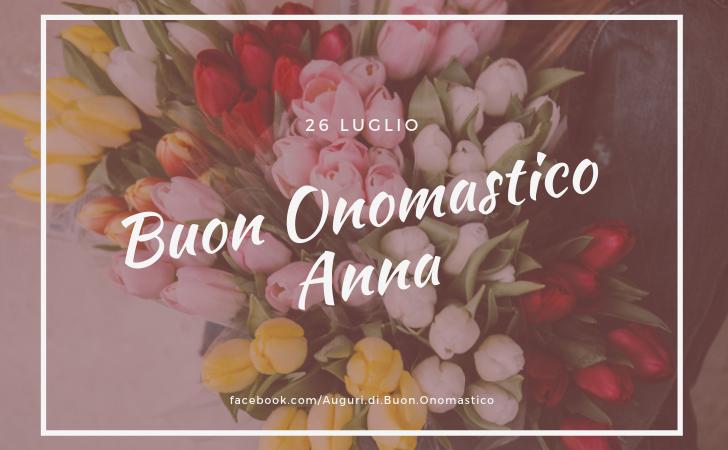 Buon Onomastico Anna (26 Luglio) - Onomastico Anna - Auguri di Buon Onomastico ANNA (26 Luglio)