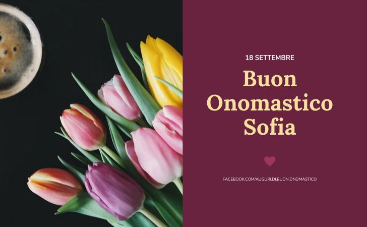 Buon Onomastico Sofia (18 settembre) - Buon Onomastico Sofia (18 settembre)