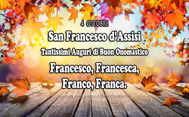 San Francesco d'Assisi (4 ottobre) - San Francesco d'Assisi (4 ottobre) Tantissimi Auguri di Buon Onomastico Francesco, Francesca, Franco, Franca.