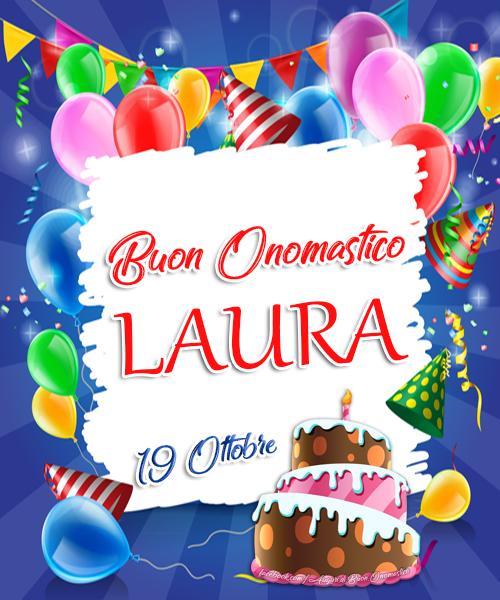 Buon Onomastico Laura - 19 Ottobre - Buon Onomastico Laura - 19 Ottobre