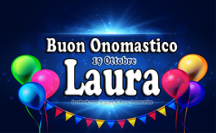 Onomastico Laura (19 Ottobre) - Onomastico Laura. Buon Onomastico Laura (19 Ottobre)