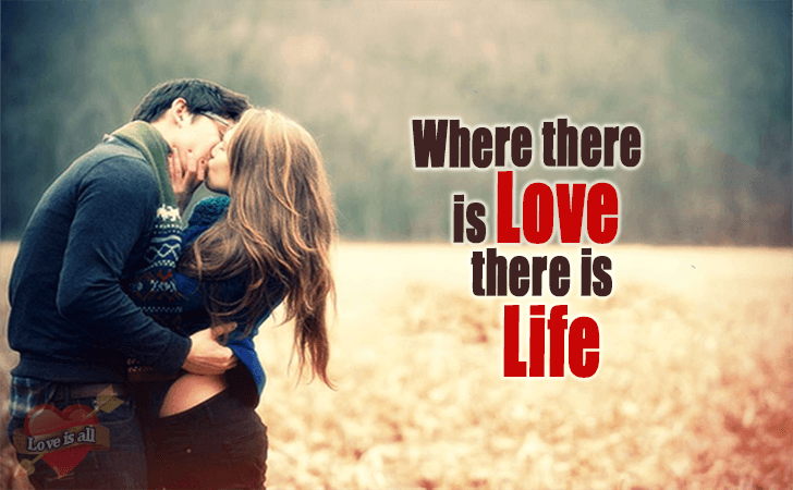 Love is all | Where there is Love there is Life