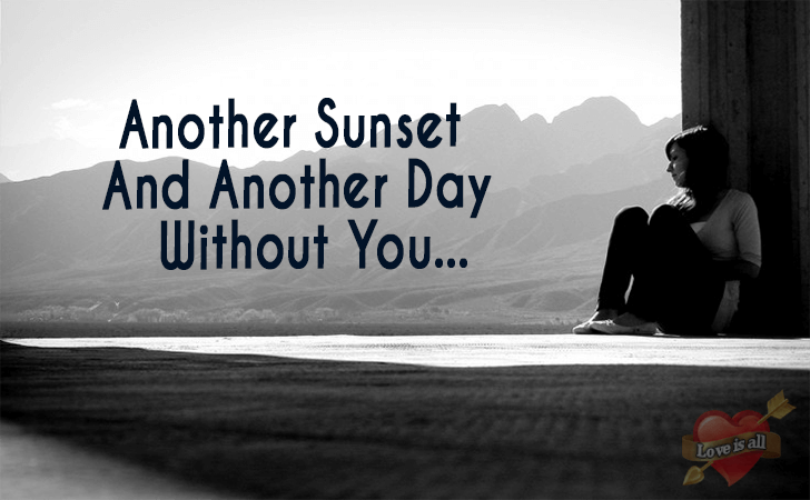 Love is all | Another Sunset And Another Day Without You...