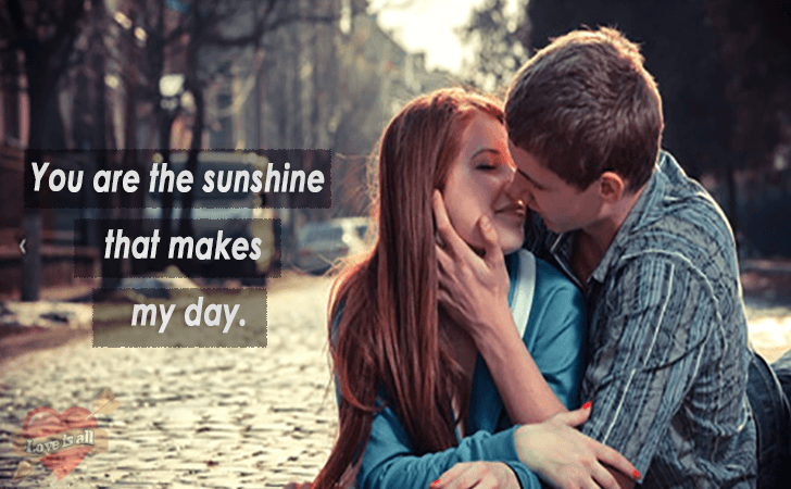 Love is all | You are the sunshine that makes my day.