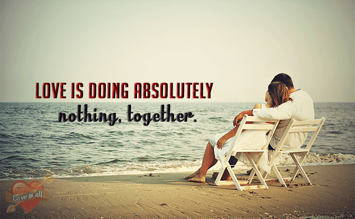 Love is all | Love is doing absolutely nothing, together.