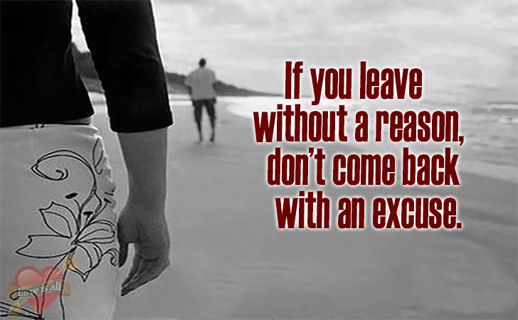 Love is all | If you leave without a reason,don't come back with an excuse.