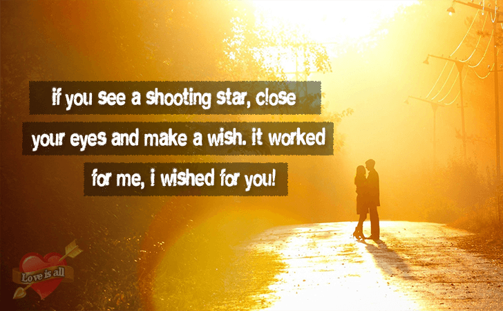 Love | If you see a shooting star, close your eyes and make a wish. It worked for me, I wished for you!