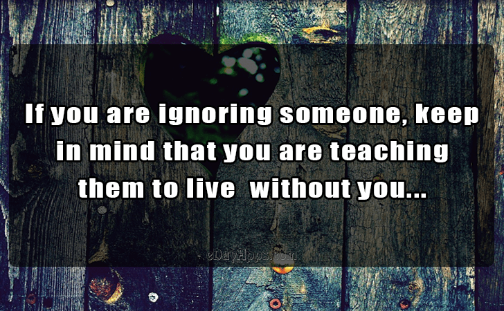 Quotes - best of | If you are ignoring someone