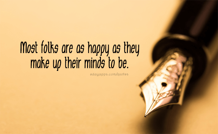 Quotes - best of | Most folks are as happy as they make up their minds to be.