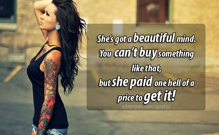 Quotes - best of | She's got a beautiful mind. You  can't buy something like that, but she paid one hell of a price to get it!
