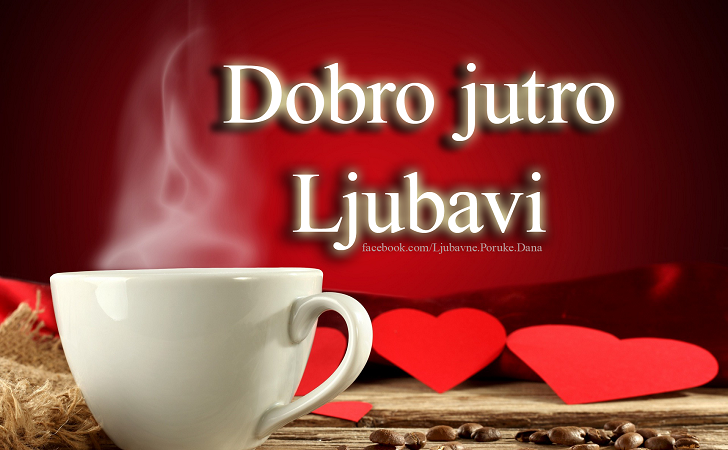 Ljubavne za jutro slike dobro Ljubavne poruke