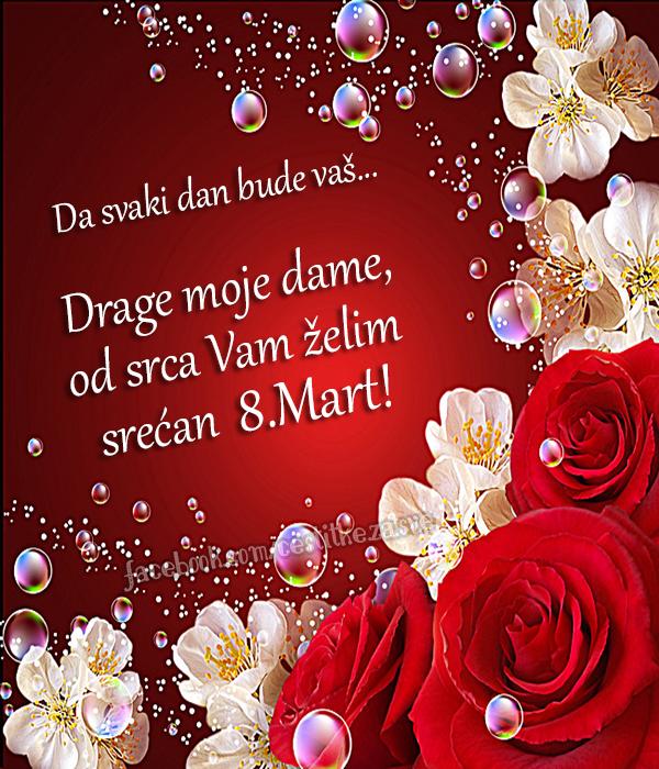 Čestitke za  8.Mart , Drage moje dame od srca Vam želim srećan  8.Mart! | Da svaki dan bude vaš...  Drage moje dame od srca Vam želim srećan  8.Mart!
